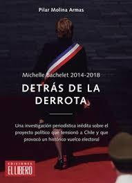 MICHELLE BACHELET 2014-2018. DETRAS DE LA DERROTA