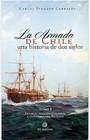 LA ARMADA DE CHILE . UNA HISTORIA DE 2 SIGLOS TOMO I