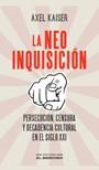 LA NEOINQUISICION. Persecución, Censura Y Decadencia Cultural